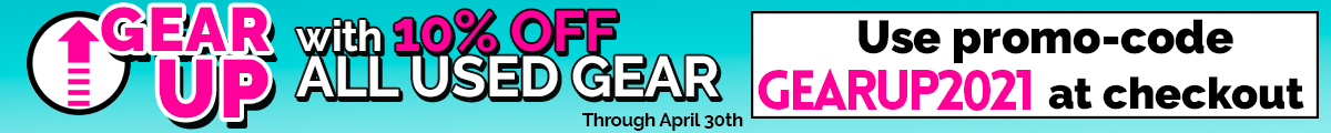 Gear Up this April with 10% Off Used Gear, promo code GEARUP2021